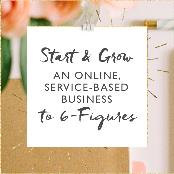 Start & Grow an Online, Service-Based Business to 6-Figures